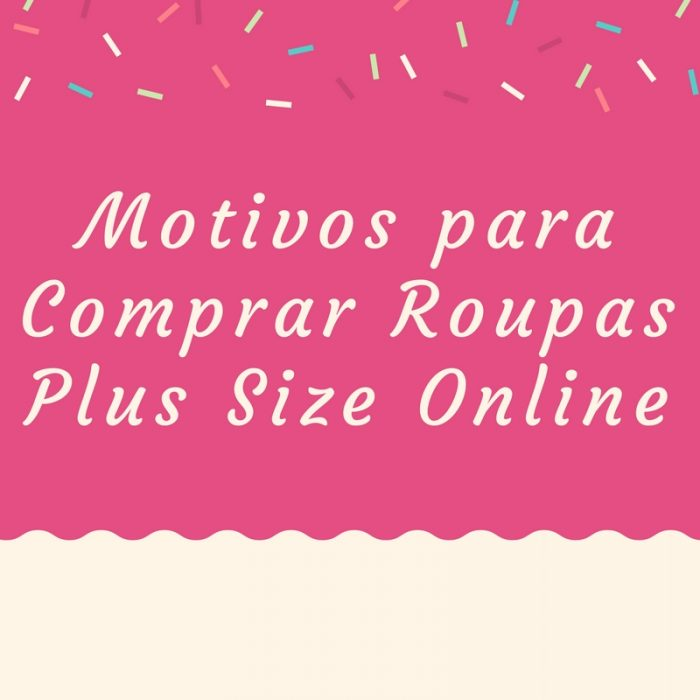 Motivos para Comprar Roupas Plus Size Online
